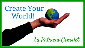 Create Your World Blog by Patricia Comolet